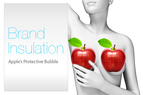 Brand Insulation - Apple's Protective Bubble